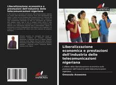 Copertina di Liberalizzazione economica e prestazioni dell'industria delle telecomunicazioni nigeriana