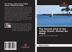 Couverture de The famous pilot of the Indian Ocean, Ahmed ibn Majid