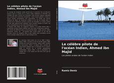 Couverture de Le célèbre pilote de l'océan Indien, Ahmed ibn Majid