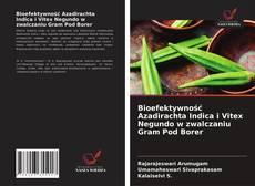 Bookcover of Bioefektywność Azadirachta Indica i Vitex Negundo w zwalczaniu Gram Pod Borer