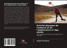 Bookcover of Activité physique de l'enfance et de l'adolescence à l'âge adulte