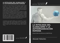 Bookcover of LA MITOLOGÍA DEL GLOBALISMO Y LA AUTOORGANIZACIÓN HUMANA