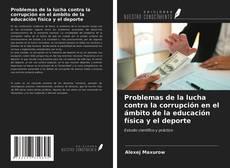 Bookcover of Problemas de la lucha contra la corrupción en el ámbito de la educación física y el deporte