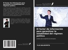 Portada del libro de El factor de información para garantizar la estabilidad del régimen político