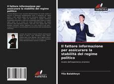 Bookcover of Il fattore informazione per assicurare la stabilità del regime politico