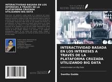 Borítókép a  INTERACTIVIDAD BASADA EN LOS INTERESES A TRAVÉS DE LA PLATAFORMA CRUZADA UTILIZANDO BIG DATA - hoz