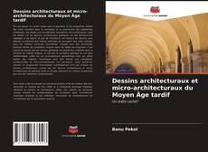 Portada del libro de Dessins architecturaux et micro-architecturaux du Moyen Âge tardif