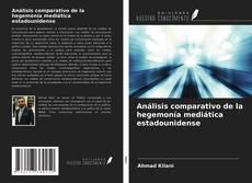 Bookcover of Análisis comparativo de la hegemonía mediática estadounidense