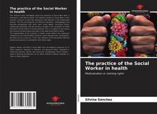 Bookcover of The practice of the Social Worker in health