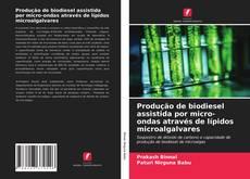 Bookcover of Produção de biodiesel assistida por micro-ondas através de lípidos microalgalvares