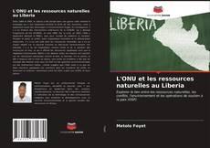 Couverture de L'ONU et les ressources naturelles au Liberia