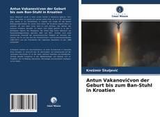 Bookcover of Antun Vakanovićvon der Geburt bis zum Ban-Stuhl in Kroatien