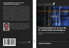 Bookcover of La privacidad en la era de la celebridad tecnológica