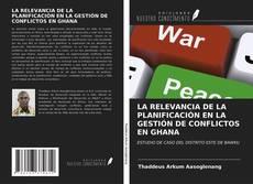 Buchcover von LA RELEVANCIA DE LA PLANIFICACIÓN EN LA GESTIÓN DE CONFLICTOS EN GHANA