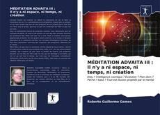 Bookcover of MÉDITATION ADVAITA III : Il n'y a ni espace, ni temps, ni création