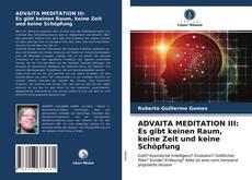 Bookcover of ADVAITA MEDITATION III: Es gibt keinen Raum, keine Zeit und keine Schöpfung
