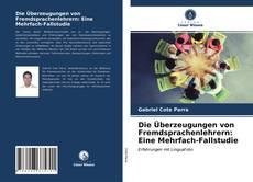 Bookcover of Die Überzeugungen von Fremdsprachenlehrern: Eine Mehrfach-Fallstudie