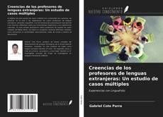 Bookcover of Creencias de los profesores de lenguas extranjeras: Un estudio de casos múltiples