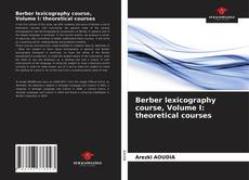Bookcover of Berber lexicography course, Volume I: theoretical courses