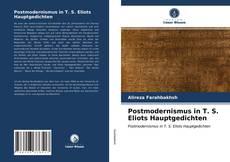 Buchcover von Postmodernismus in T. S. Eliots Hauptgedichten