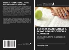 Copertina di ENSEÑAR MATEMÁTICAS A NIÑOS CON DEFICIENCIAS AUDITIVAS