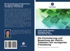 Buchcover von Die Formulierung und Bewertung der Matrix-Tabletten mit verzögerter Freisetzung