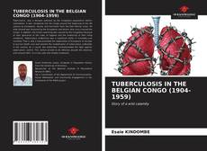 Bookcover of TUBERCULOSIS IN THE BELGIAN CONGO (1904-1959)