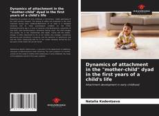 "Couverture de Dynamics of attachment in the ""mother-child"" dyad in the first years of a child's life"