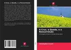 Bookcover of A Cruz, a Queda, e a Ressurreição