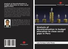 Bookcover of Analysis of decentralisation in budget allocation to close social gaps in Peru