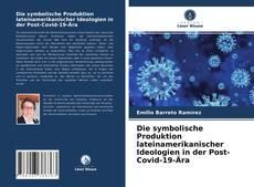 Bookcover of Die symbolische Produktion lateinamerikanischer Ideologien in der Post-Covid-19-Ära