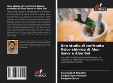 Copertina di Uno studio di confronto fisico-chimico di Aloe leave e Aloe Gel