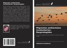 Portada del libro de Migrantes ambientales involuntarios: Desprotegidos