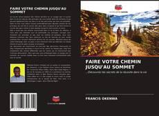 Обложка FAIRE VOTRE CHEMIN JUSQU'AU SOMMET