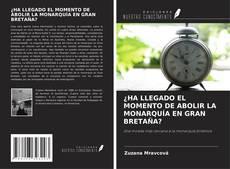 Bookcover of ¿HA LLEGADO EL MOMENTO DE ABOLIR LA MONARQUÍA EN GRAN BRETAÑA?