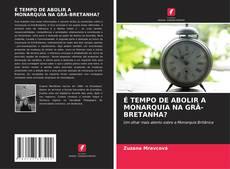 Capa do livro de É TEMPO DE ABOLIR A MONARQUIA NA GRÃ-BRETANHA?