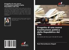 Copertina di Progetto di una nuova Costituzione politica della Repubblica del Cile