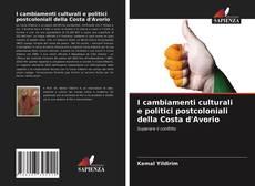 Couverture de I cambiamenti culturali e politici postcoloniali della Costa d'Avorio