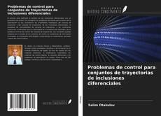 Copertina di Problemas de control para conjuntos de trayectorias de inclusiones diferenciales