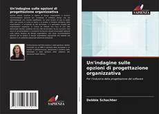 Bookcover of Un'indagine sulle opzioni di progettazione organizzativa