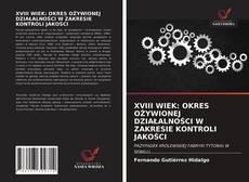 Bookcover of XVIII WIEK: OKRES OŻYWIONEJ DZIAŁALNOŚCI W ZAKRESIE KONTROLI JAKOŚCI