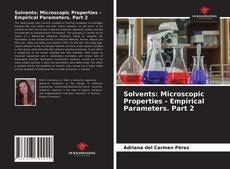 Bookcover of Solvents: Microscopic Properties - Empirical Parameters. Part 2