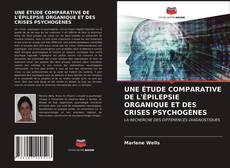 Portada del libro de UNE ÉTUDE COMPARATIVE DE L'ÉPILEPSIE ORGANIQUE ET DES CRISES PSYCHOGÈNES