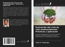 Portada del libro de Evaluación del ciclo de vida medioambiental - Prácticas y aplicación