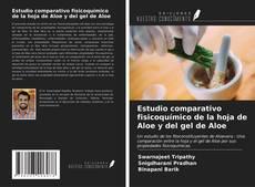 Copertina di Estudio comparativo fisicoquímico de la hoja de Aloe y del gel de Aloe