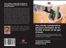 Buchcover von Une étude comparative physico-chimique de la feuille d'aloès et du gel d'aloès