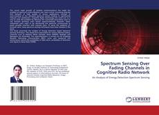 Bookcover of Spectrum Sensing Over Fading Channels in Cognitive Radio Network