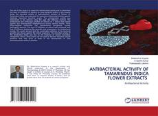 Bookcover of ANTIBACTERIAL ACTIVITY OF TAMARINDUS INDICA FLOWER EXTRACTS