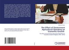 Bookcover of The Effect of Government Agricultural Spending on Economic Growth