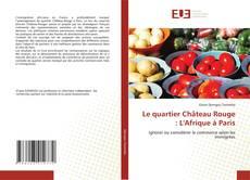 Bookcover of Le quartier Château Rouge : L'Afrique à Paris